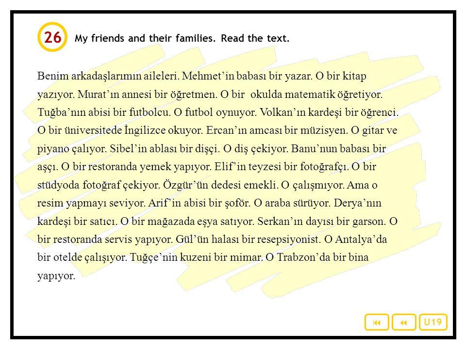 Talk about your friends and their families. Murat benim en iyi arkadaşım. Murat'ın bir babası var. Onun adı …  25