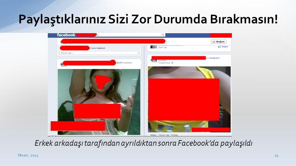 Nisan, 201314 Paylaştıklarınız Sizi Zor Durumda Bırakmasın! Erkek arkadaşı tarafından ayrıldıktan sonra Facebook'da paylaşıldı