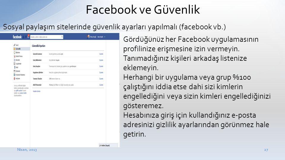 Nisan, 201327 Facebook ve Güvenlik • Gördüğünüz her Facebook uygulamasının profilinize erişmesine izin vermeyin. • Tanımadığınız kişileri arkadaş list