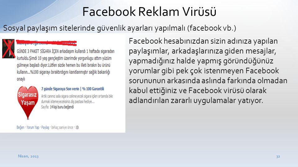 Nisan, 201332 • Facebook hesabınızdan sizin adınıza yapılan paylaşımlar, arkadaşlarınıza giden mesajlar, yapmadığınız halde yapmış göründüğünüz yoruml