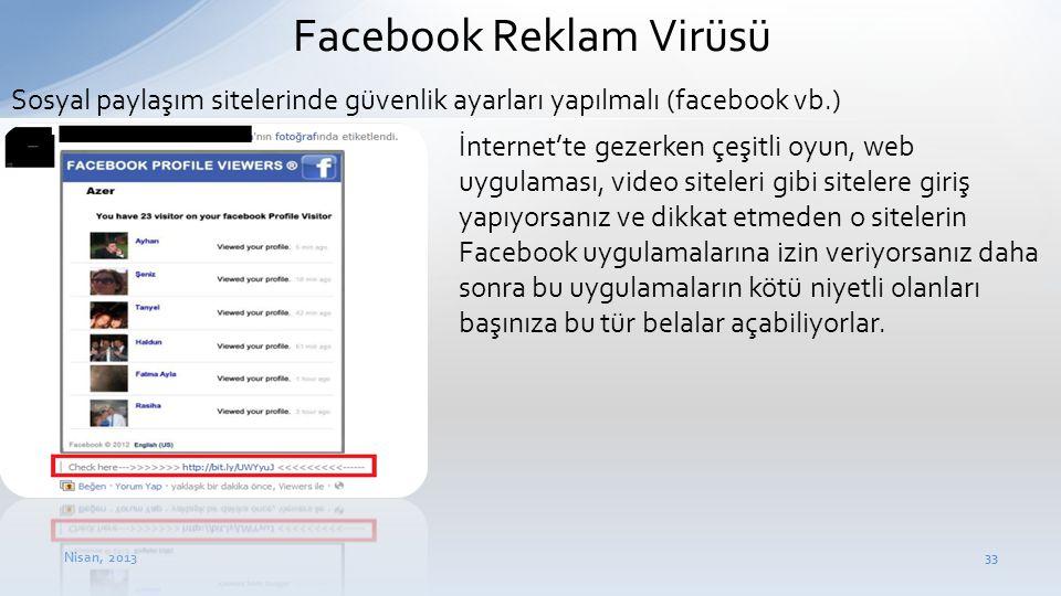 Nisan, 201333 Facebook Reklam Virüsü • İnternet'te gezerken çeşitli oyun, web uygulaması, video siteleri gibi sitelere giriş yapıyorsanız ve dikkat et