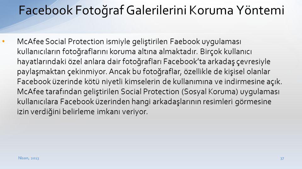 Nisan, 201337 Facebook Fotoğraf Galerilerini Koruma Yöntemi • McAfee Social Protection ismiyle geliştirilen Faebook uygulaması kullanıcıların fotoğraf