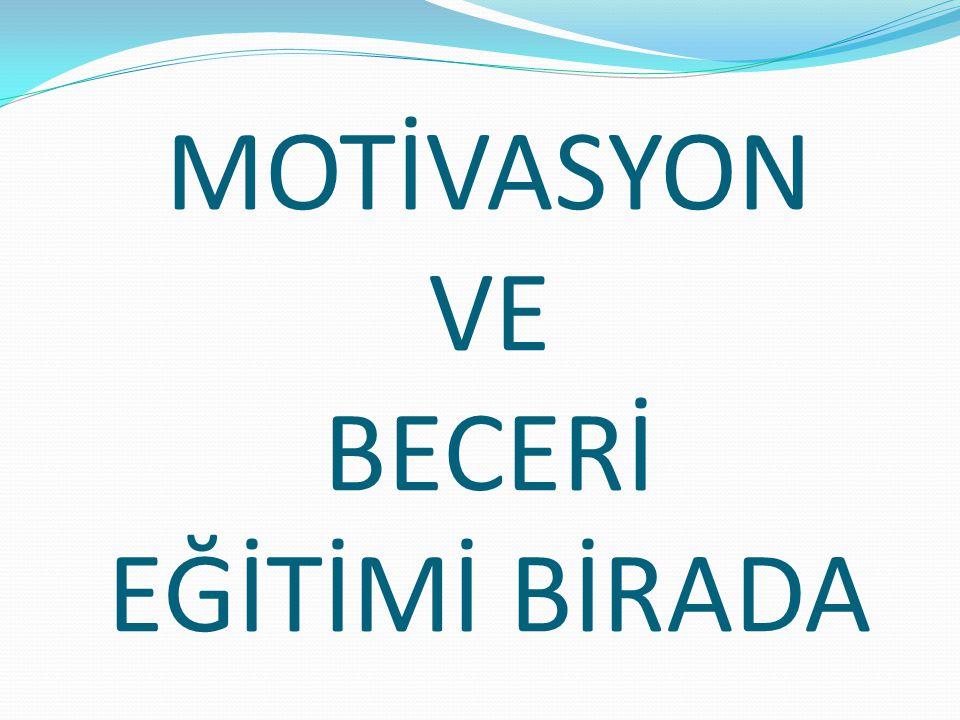 MOTİVASYON VE BECERİ EĞİTİMİ BİRADA