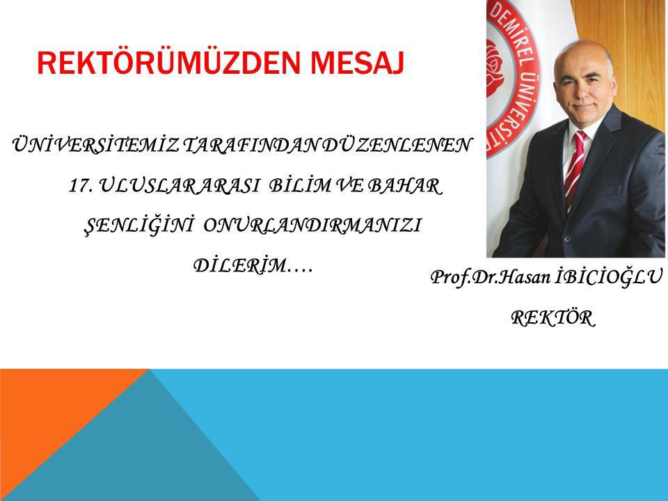 ÜNİVERSİTEMİZ TARAFINDAN DÜZENLENEN 17. ULUSLAR ARASI BİLİM VE BAHAR ŞENLİĞİNİ ONURLANDIRMANIZI DİLERİM…. REKTÖRÜMÜZDEN MESAJ Prof.Dr.Hasan İBİCİOĞLU