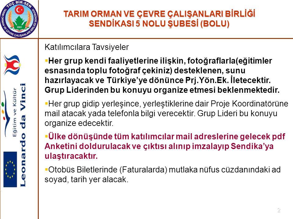 TARIM ORMAN VE ÇEVRE ÇALIŞANLARI BİRLİĞİ SENDİKASI 5 NOLU ŞUBESİ (BOLU) 13 Macaristan  Giden gruplar için haftasonu Prag -Viyana vb.