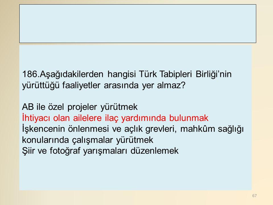 68 187.Aşağıdakilerden hangisi Türk Tabipleri Birliği'nin halk için yürüttüğü faaliyetler arasında yer almaz.