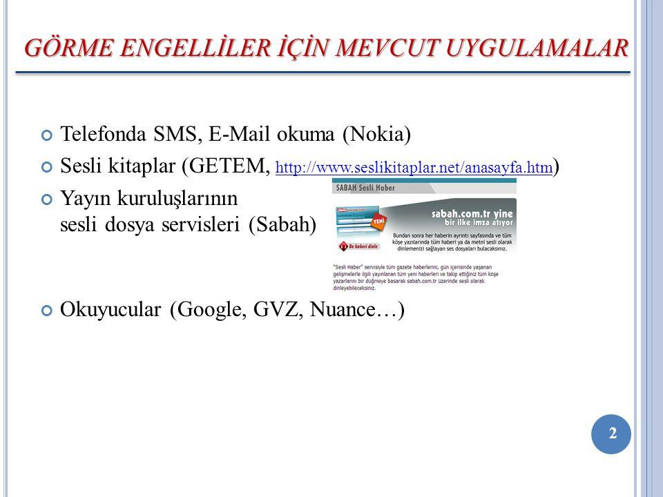 Telefonda SMS, E-Mail okuma (Nokia) Sesli kitaplar (GETEM, http://www.seslikitaplar.net/anasayfa.htm ) http://www.seslikitaplar.net/anasayfa.htm Yayın