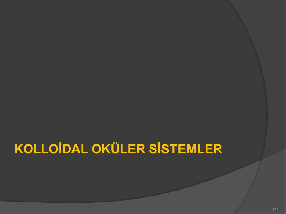 101 KOLLOİDAL OKÜLER SİSTEMLER