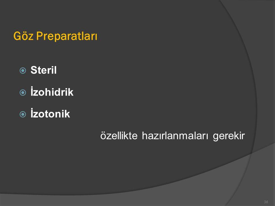 Göz Preparatları  Steril  İzohidrik  İzotonik özellikte hazırlanmaları gerekir 36