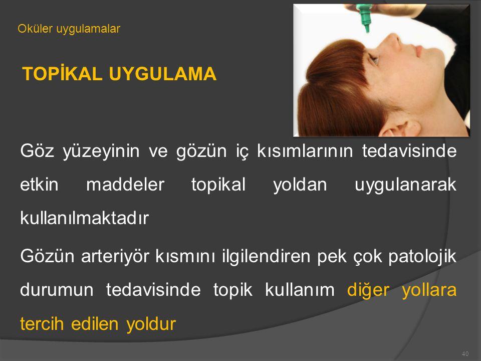 Oküler uygulamalar TOPİKAL UYGULAMA Göz yüzeyinin ve gözün iç kısımlarının tedavisinde etkin maddeler topikal yoldan uygulanarak kullanılmaktadır Gözün arteriyör kısmını ilgilendiren pek çok patolojik durumun tedavisinde topik kullanım diğer yollara tercih edilen yoldur 40
