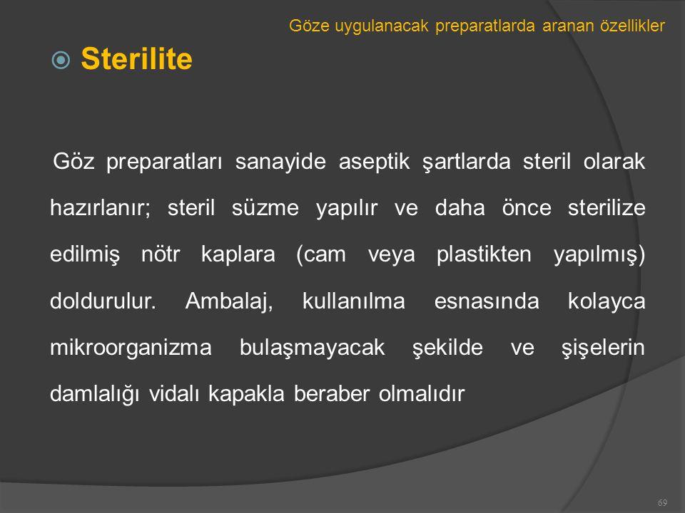  Sterilite Göz preparatları sanayide aseptik şartlarda steril olarak hazırlanır; steril süzme yapılır ve daha önce sterilize edilmiş nötr kaplara (cam veya plastikten yapılmış) doldurulur.
