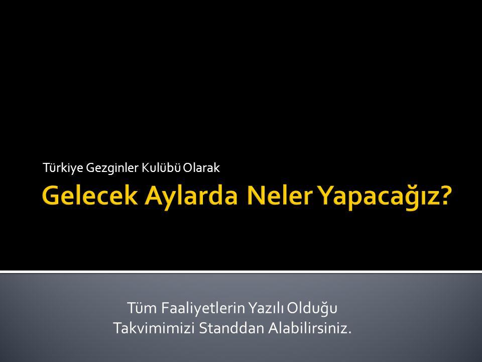 Türkiye Gezginler Kulübü Olarak Tüm Faaliyetlerin Yazılı Olduğu Takvimimizi Standdan Alabilirsiniz.