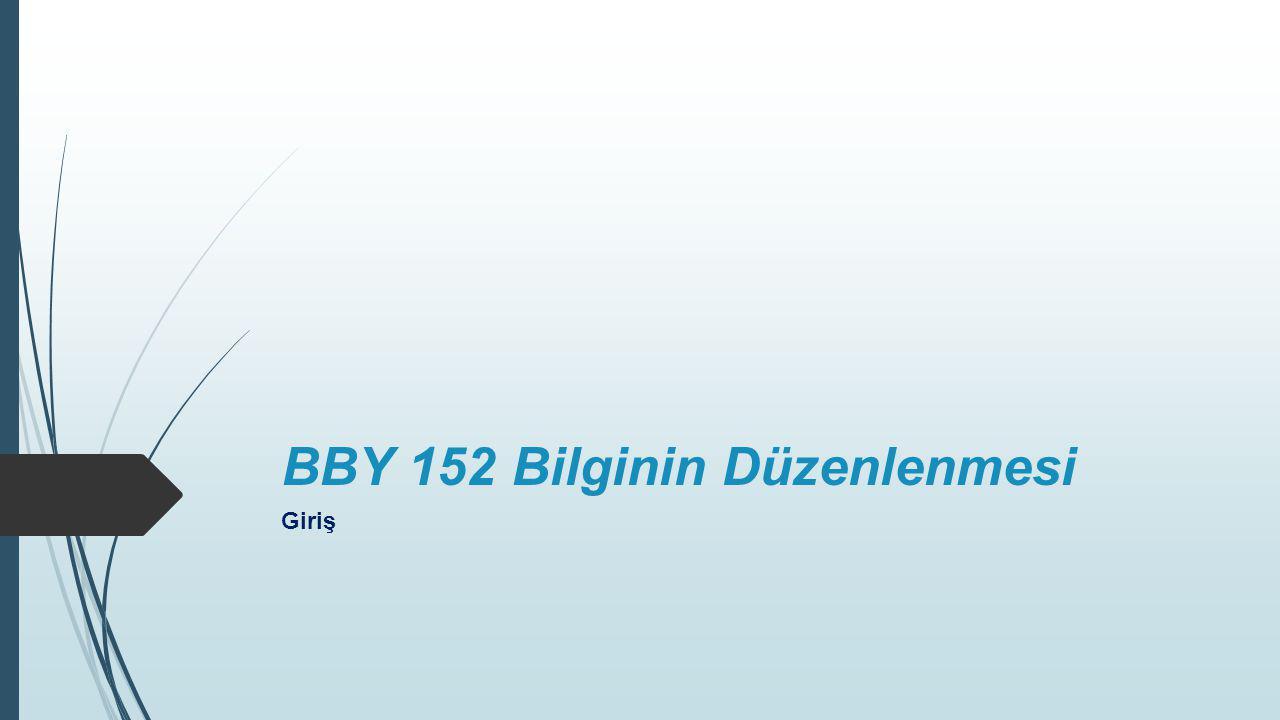 BBY 152 Bilginin Düzenlenmesi Giriş