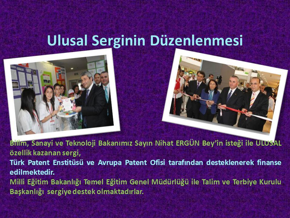 Ulusal Serginin Düzenlenmesi Bilim, Sanayi ve Teknoloji Bakanımız Sayın Nihat ERGÜN Bey'in isteği ile ULUSAL özellik kazanan sergi, Türk Patent Enstit