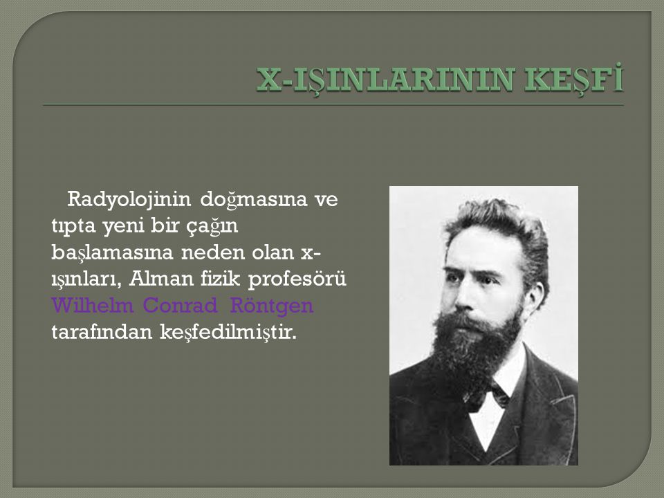 Röntgen, 1894 yılında katot ı ş ınları ile ilgili çalı ş maya ba ş lamı ş tır.