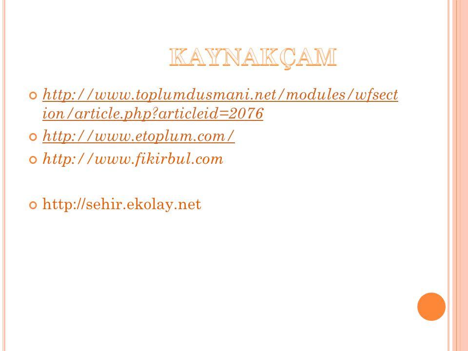 http://www.toplumdusmani.net/modules/wfsect ion/article.php?articleid=2076 http://www.etoplum.com/ http://www.fikirbul.com http://sehir.ekolay.net