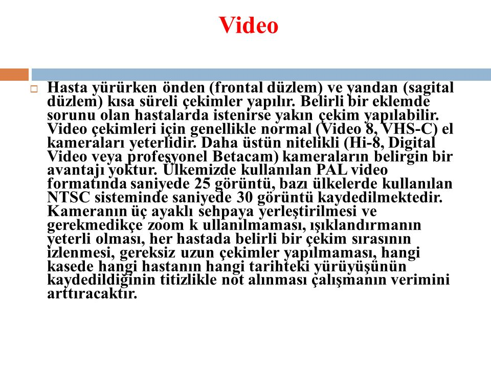 Video  Hasta yürürken önden (frontal düzlem) ve yandan (sagital düzlem) kısa süreli çekimler yapılır.