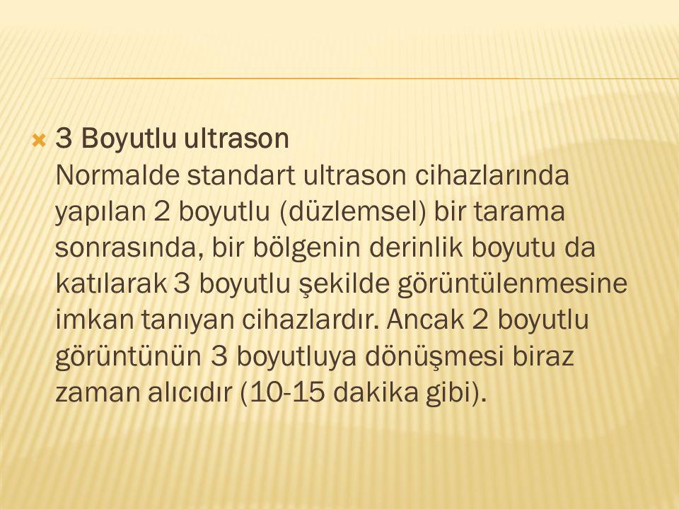  3 Boyutlu ultrason Normalde standart ultrason cihazlarında yapılan 2 boyutlu (düzlemsel) bir tarama sonrasında, bir bölgenin derinlik boyutu da katı