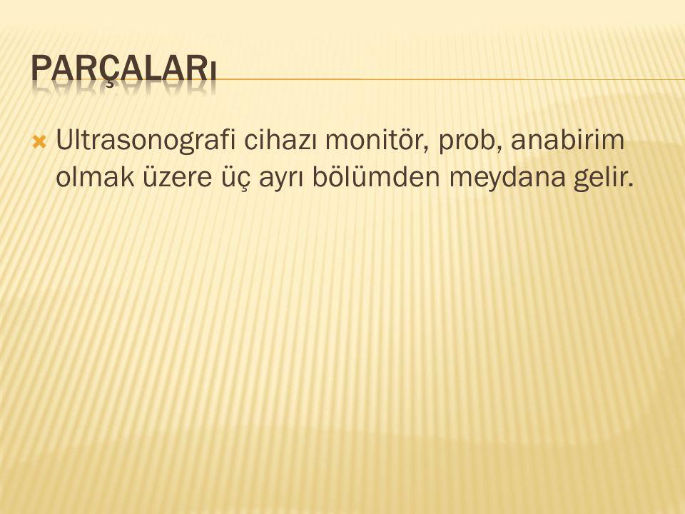  Ultrasonografi cihazı monitör, prob, anabirim olmak üzere üç ayrı bölümden meydana gelir.