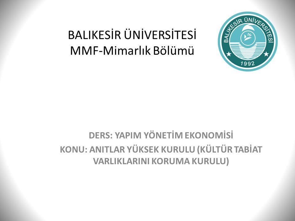 BALIKESİR ÜNİVERSİTESİ MMF-Mimarlık Bölümü DERS: YAPIM YÖNETİM EKONOMİSİ KONU: ANITLAR YÜKSEK KURULU (KÜLTÜR TABİAT VARLIKLARINI KORUMA KURULU)