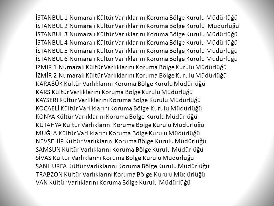 İSTANBUL 1 Numaralı Kültür Varlıklarını Koruma Bölge Kurulu Müdürlüğü İSTANBUL 2 Numaralı Kültür Varlıklarını Koruma Bölge Kurulu Müdürlüğü İSTANBUL 3