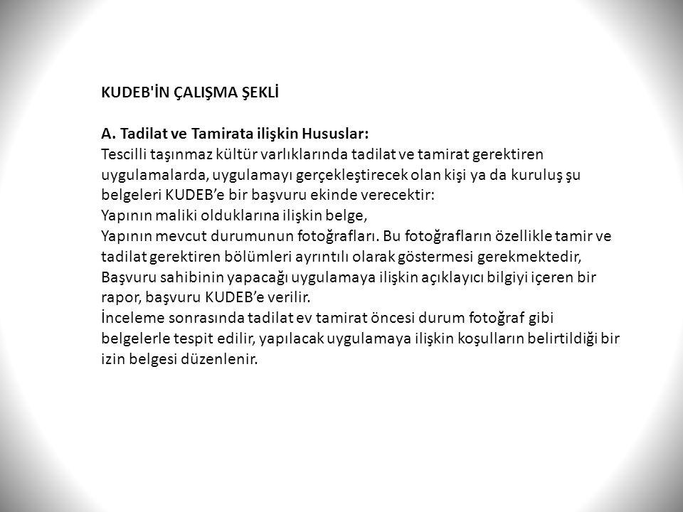 KUDEB'İN ÇALIŞMA ŞEKLİ A. Tadilat ve Tamirata ilişkin Hususlar: Tescilli taşınmaz kültür varlıklarında tadilat ve tamirat gerektiren uygulamalarda, uy