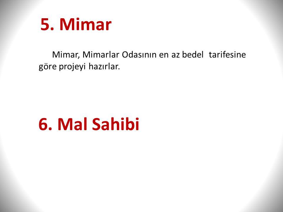 5. Mimar Mimar, Mimarlar Odasının en az bedel tarifesine göre projeyi hazırlar. 6. Mal Sahibi