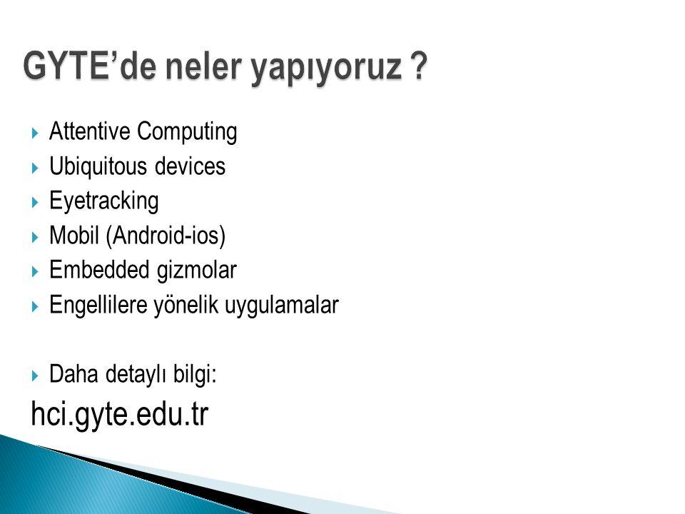  Attentive Computing  Ubiquitous devices  Eyetracking  Mobil (Android-ios)  Embedded gizmolar  Engellilere yönelik uygulamalar  Daha detaylı bi