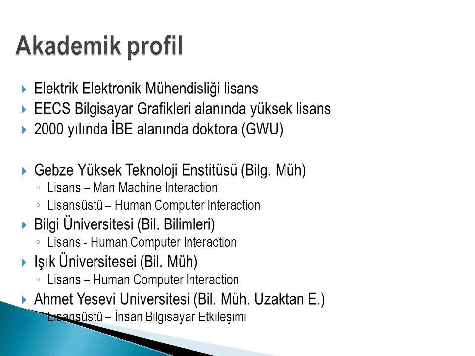  Elektrik Elektronik Mühendisliği lisans  EECS Bilgisayar Grafikleri alanında yüksek lisans  2000 yılında İBE alanında doktora (GWU)  Gebze Yüksek