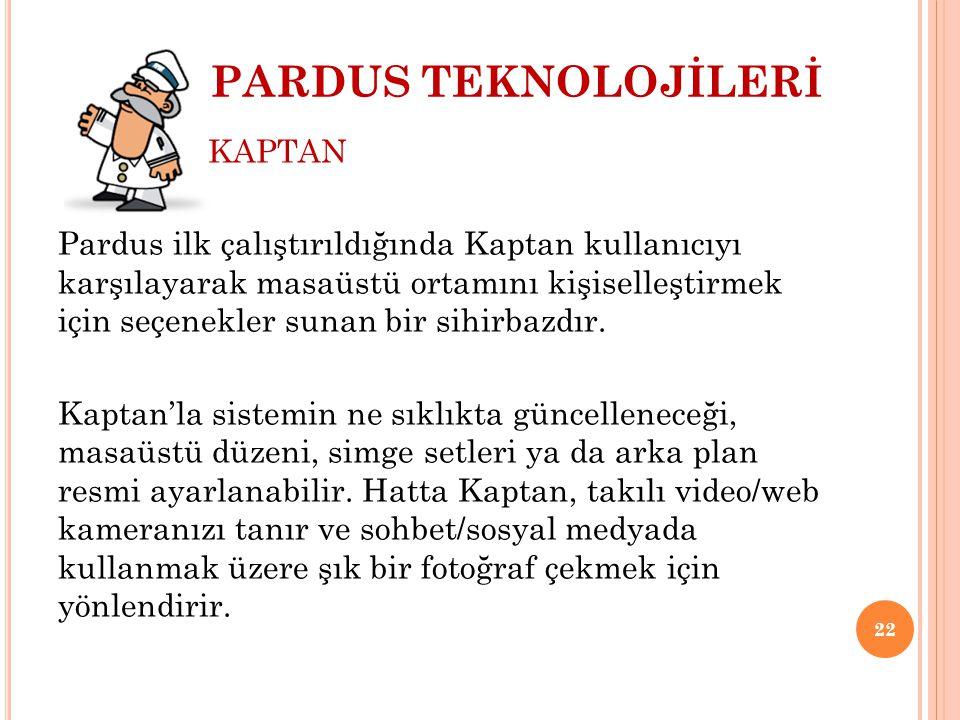 PARDUS TEKNOLOJİLERİ KAPTAN Pardus ilk çalıştırıldığında Kaptan kullanıcıyı karşılayarak masaüstü ortamını kişiselleştirmek için seçenekler sunan bir
