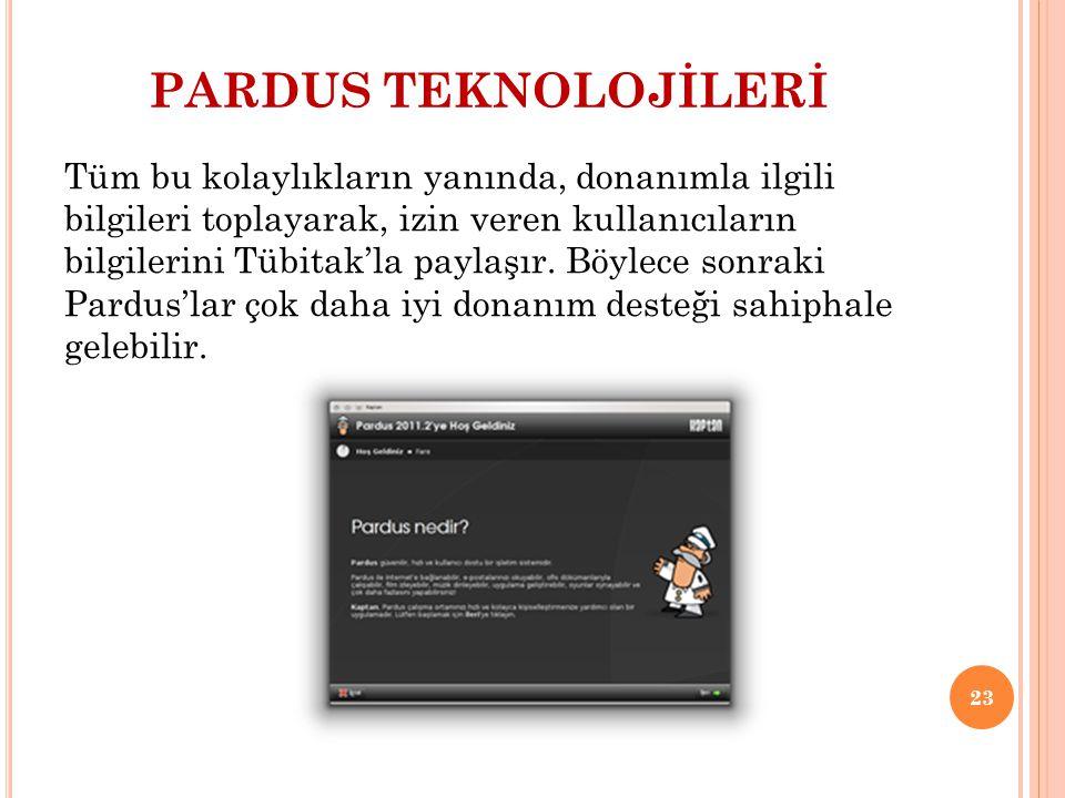 PARDUS TEKNOLOJİLERİ Tüm bu kolaylıkların yanında, donanımla ilgili bilgileri toplayarak, izin veren kullanıcıların bilgilerini Tübitak'la paylaşır. B