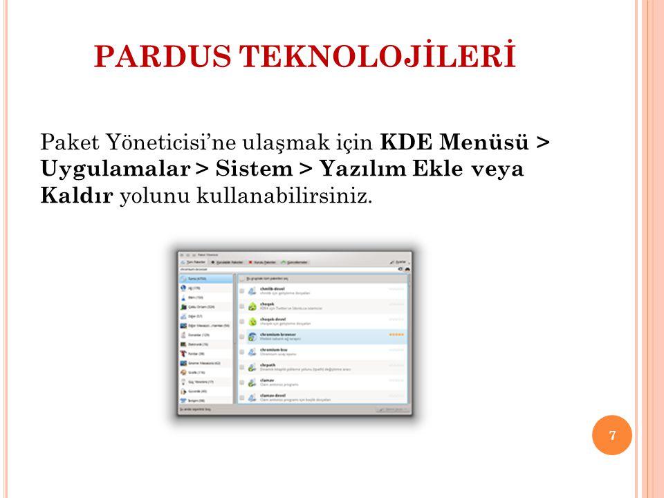 PARDUS TEKNOLOJİLERİ Paket Yöneticisi'ne ulaşmak için KDE Menüsü > Uygulamalar > Sistem > Yazılım Ekle veya Kaldır yolunu kullanabilirsiniz. 7