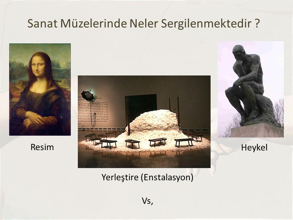 Sanat Müzelerinde Neler Sergilenmektedir ? Resim Heykel Yerleştire (Enstalasyon) Vs,