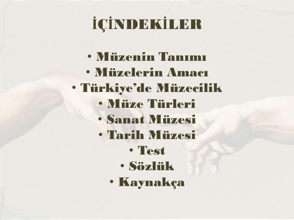İ Ç İ NDEK İ LER • Müzenin Tanımı • Müzelerin Amacı • Türkiye'de Müzecilik • Müze Türleri • Sanat Müzesi • Tarih Müzesi • Test • Sözlük • Kaynakça