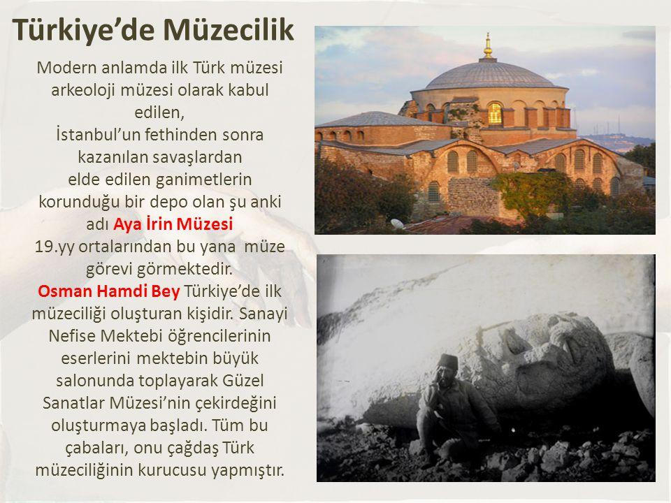 Modern anlamda ilk Türk müzesi arkeoloji müzesi olarak kabul edilen, İstanbul'un fethinden sonra kazanılan savaşlardan elde edilen ganimetlerin korunduğu bir depo olan şu anki adı Aya İrin Müzesi 19.yy ortalarından bu yana müze görevi görmektedir.