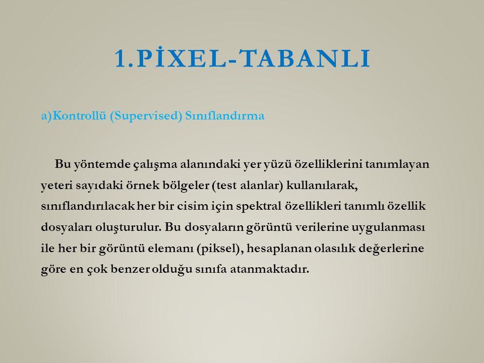 1.PİXEL-TABANLI a)Kontrollü (Supervised) Sınıflandırma Bu yöntemde çalışma alanındaki yer yüzü özelliklerini tanımlayan yeteri sayıdaki örnek bölgeler