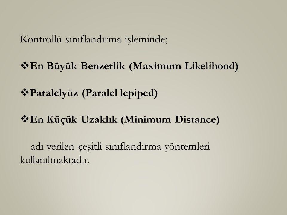 Kontrollü sınıflandırma işleminde;  En Büyük Benzerlik (Maximum Likelihood)  Paralelyüz (Paralel lepiped)  En Küçük Uzaklık (Minimum Distance) adı