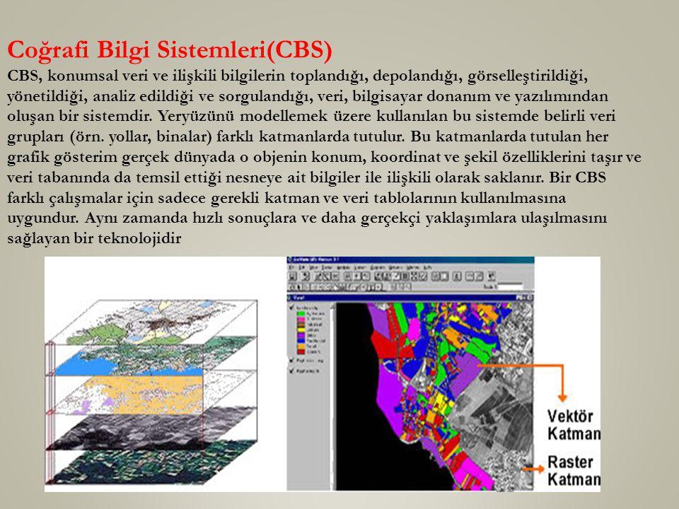 Coğrafi Bilgi Sistemleri(CBS) CBS, konumsal veri ve ilişkili bilgilerin toplandığı, depolandığı, görselleştirildiği, yönetildiği, analiz edildiği ve s