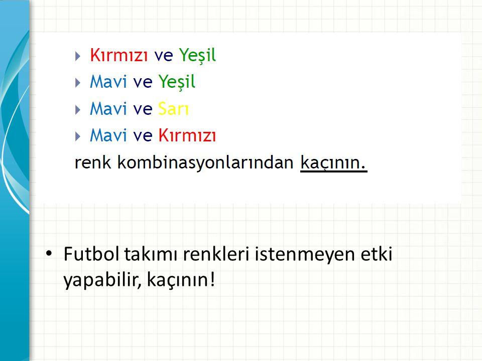 • Futbol takımı renkleri istenmeyen etki yapabilir, kaçının!