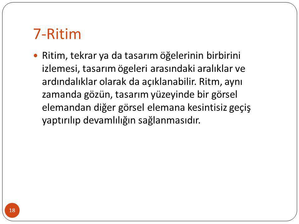 7-Ritim 19  Görsel unsurlar gözün normal hareketlerine uyacak bir yönde yerleştirilmelidir.