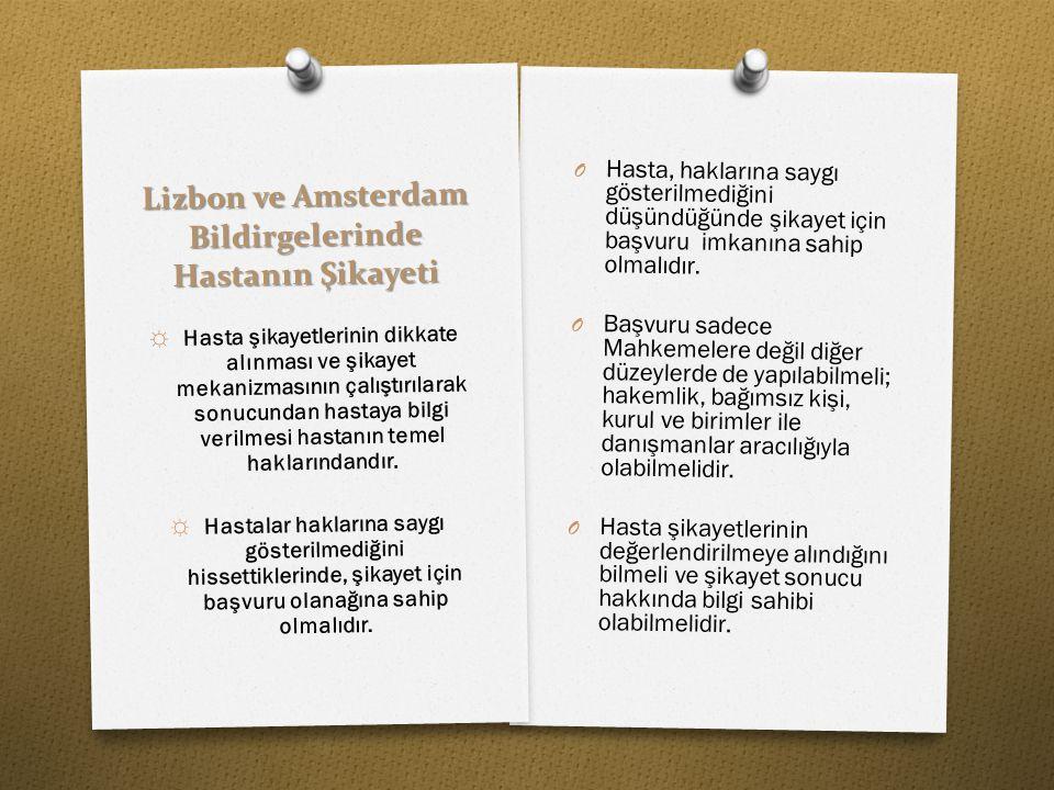 Lizbon ve Amsterdam Bildirgelerinde Hastanın Şikayeti O Hasta, haklarına saygı gösterilmediğini düşündüğünde şikayet için başvuru imkanına sahip olmal