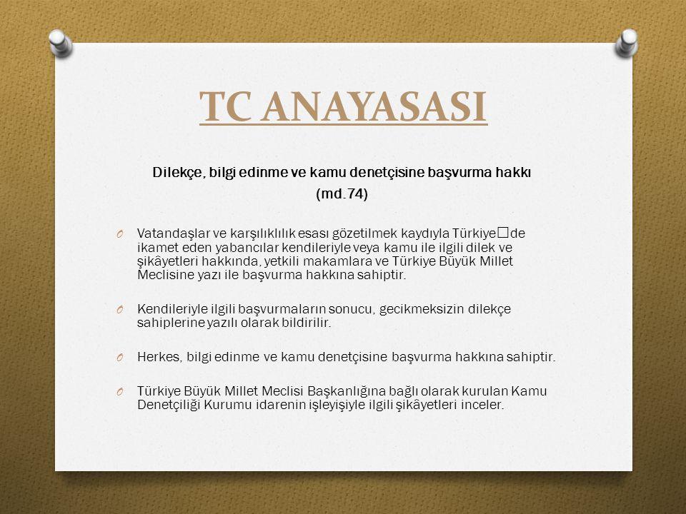 TC ANAYASASI Dilekçe, bilgi edinme ve kamu denetçisine başvurma hakkı (md.74) O Vatandaşlar ve karşılıklılık esası gözetilmek kaydıyla Türkiye'de ikam