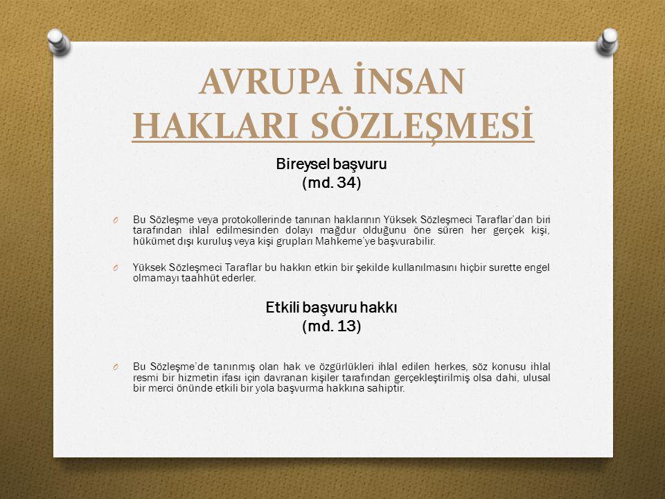 AVRUPA İNSAN HAKLARI SÖZLEŞMESİ Bireysel başvuru (md. 34) O Bu Sözleşme veya protokollerinde tanınan haklarının Yüksek Sözleşmeci Taraflar'dan biri ta