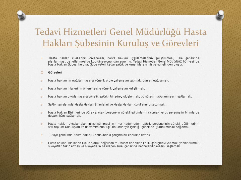 Tedavi Hizmetleri Genel Müdürlüğü Hasta Hakları Şubesinin Kuruluş ve Görevleri O Hasta hakları ihlallerinin önlenmesi, hasta hakları uygulamalarının g