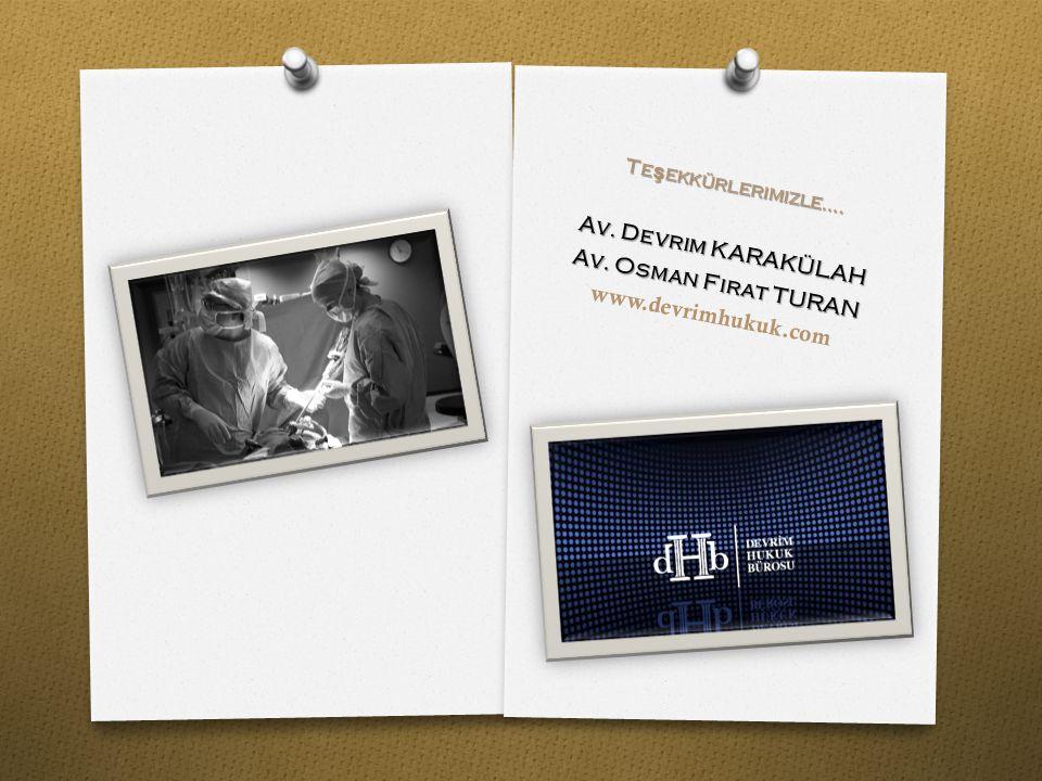 Te ş ekkürlerimizle…. Av. Devrim KARAKÜLAH Av. Osman Fırat TURAN www.devrimhukuk.com