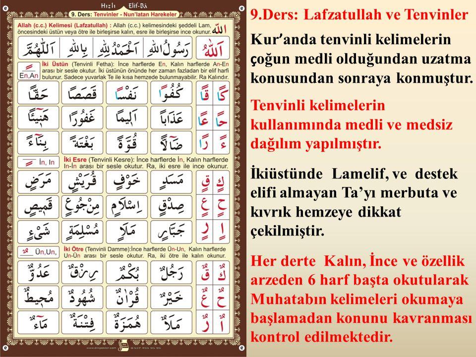 9.Ders: Lafzatullah ve Tenvinler Kur ' anda tenvinli kelimelerin ç oğun medli olduğundan uzatma konusundan sonraya konmuştur. Tenvinli kelimelerin kul