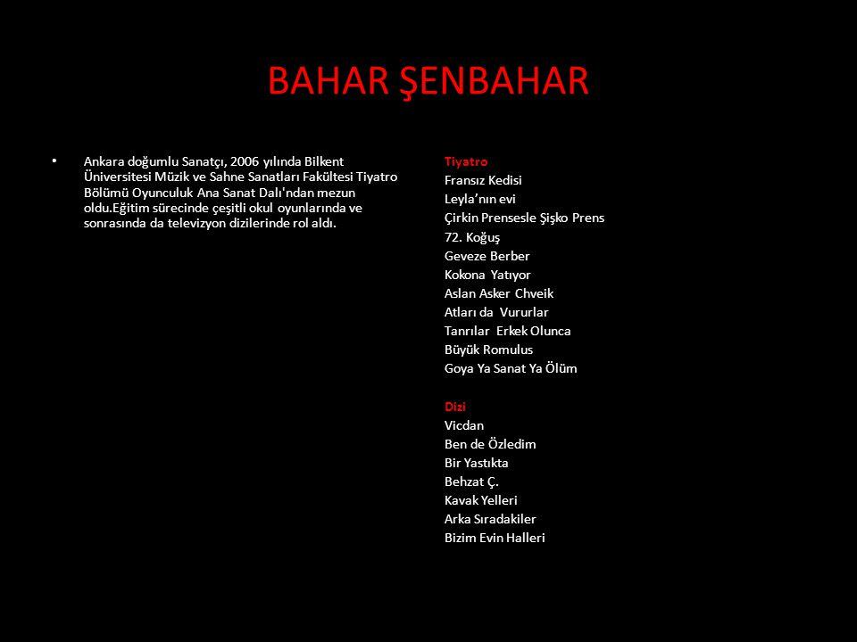 • Ankara doğumlu Sanatçı, 2006 yılında Bilkent Üniversitesi Müzik ve Sahne Sanatları Fakültesi Tiyatro Bölümü Oyunculuk Ana Sanat Dalı'ndan mezun oldu