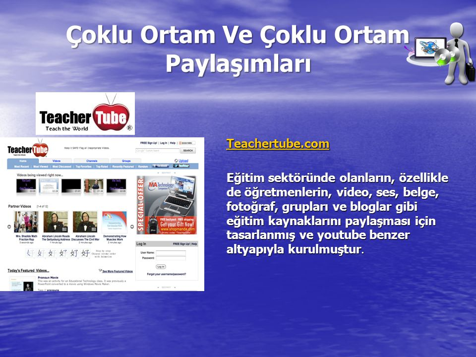 Çoklu Ortam Ve Çoklu Ortam Paylaşımları Teachertube.com Eğitim sektöründe olanların, özellikle de öğretmenlerin, video, ses, belge, fotoğraf, grupları