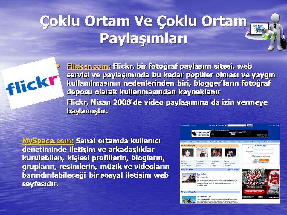 Çoklu Ortam Ve Çoklu Ortam Paylaşımları • Flicker.com: Flickr, bir fotoğraf paylaşım sitesi, web servisi ve paylaşımında bu kadar popüler olması ve ya