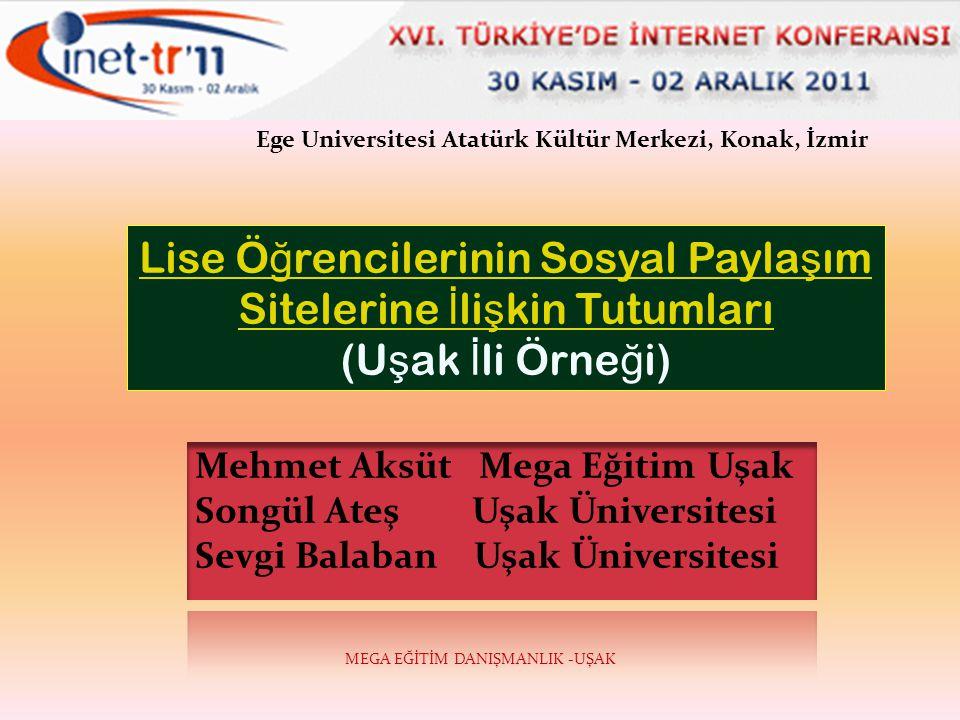 MEGA EĞİTİM DANIŞMANLIK -UŞAK Lise Ö ğ rencilerinin Sosyal Payla ş ım Sitelerine İ li ş kin Tutumları (U ş ak İ li Örne ğ i) Ege Universitesi Atatürk Kültür Merkezi, Konak, İzmir